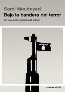 Bajo la bandera del terror. Un viaje a las entrañas de Dáesh por Sami Moubayed PDF
