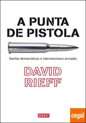 A punta de pistola . Sueños democráticos e intervenciones armadas