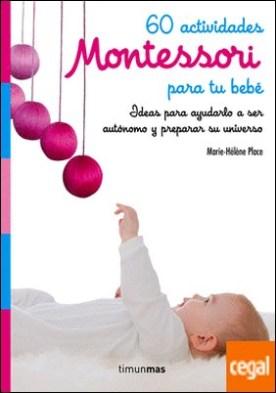 60 actividades Montessori para tu bebé . Ideas para ayudarlo a ser autónomo y preparar su universo