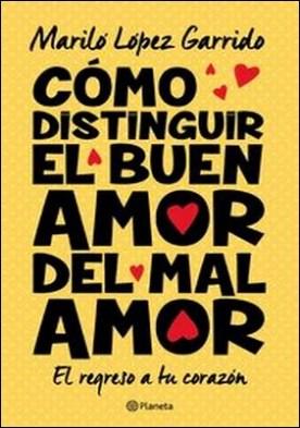 Cómo distinguir el buen amor del mal amor por Mariló López Garrido PDF