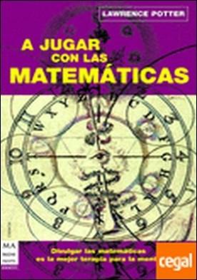 A jugar con las matemáticas . Divertirse con las matemáticas es la mejor terapia para la mente