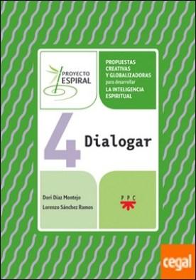 4 Dialogar. Proyecto Espiral . Propuestas creativas y globalizadoras para desarrollar la inteligencia espiritual