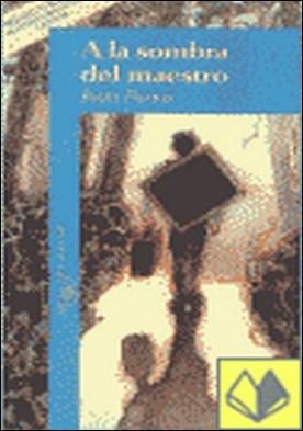 A la sombra del maestro . PREMIO NACIONAL DE LITERATURA INFANTIL Y JUVENIL