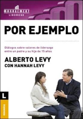 Por ejemplo: Diálogos sobre valores de liderazgo entre un padre y su hija de 15 años por Alberto Levy PDF
