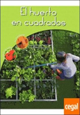 EL HUERTO EN CUADRADOS . Consejos de cultico. Su instalación