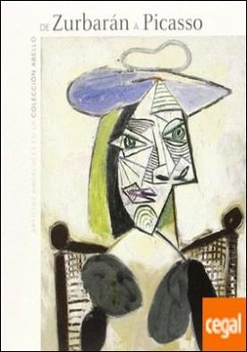 De Zurbarán a Picasso . Artistas andaluces en la Colección Abelló por Navarrete Prieto, Benito PDF