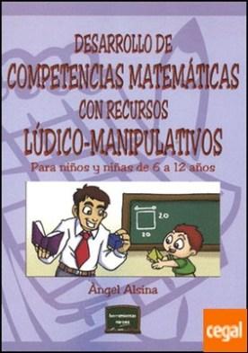 Desarrollo de competencias matemáticas con recursos lúdico-manipulativos . Para niños y niñas de 6 a 12 años