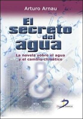 El secreto del agua. La novela sobre el agua y el cambio climático por Arturo Arnau Tarín PDF