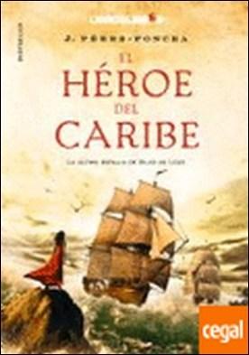 El héroe del caribe . La última batalla de Blas de Lezo