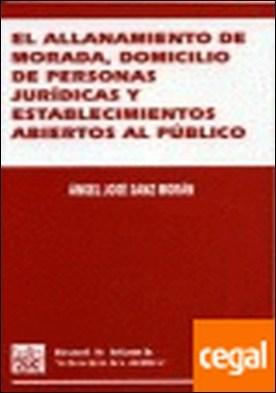 El allanamiento de morada , domicilio de personas jurídicas y establecimientos a