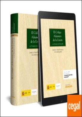 El Código Aduanero de la Unión (Papel + e-book) . y su normativa de desarrollo por Solé Estalella, Jordi A.