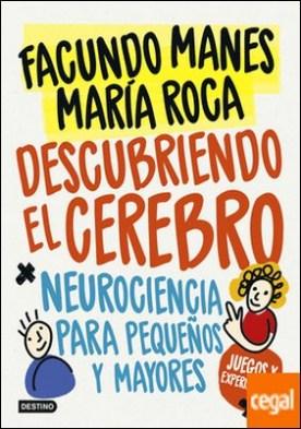 Descubriendo el cerebro . Neurociencia para pequeños (y mayores)