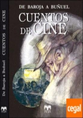 CUENTOS DE CINE . De Baroja a Buñuel