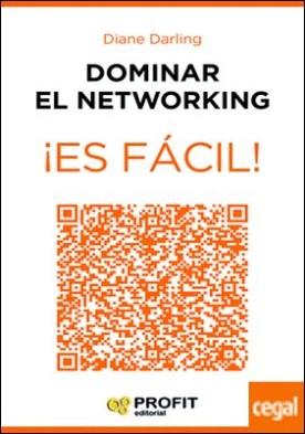Dominar el networking ¡Es fácil! . 24 lecciones para conocer a las personas adecuadas