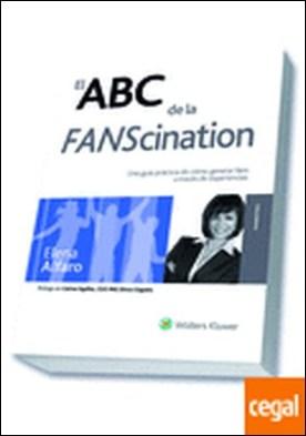 El ABC de la FANScination . Una guía práctica de cómo generar fans a través de experiencias