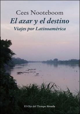 El azar y el destino. Viajes por Latinoamérica