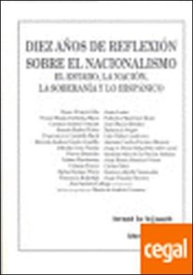 Diez años de reflexión sobre el nacionalismo El Estado , La Nación , La Soberaní . El Estado, la Nación, la Soberanía y lo hispánico