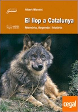 El llop a Catalunya . Memòria, llegenda i història por Manent i Segimon, Albert PDF