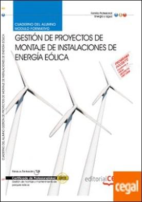 Cuaderno del Alumno Proyectos de montaje de instalaciones de energía eólica. Certificados de Profesionalidad