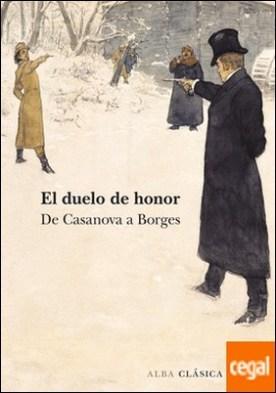 El duelo de honor . De Casanovas a Borges