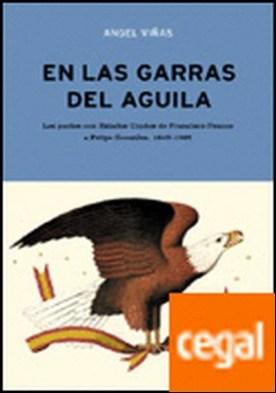 En las garras del águila . Los pactos con Estados Unidos, de Francisco Franco a Felipe González (1945-1995)
