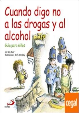 Cuando digo no a las drogas y al alcohol . Guía para niños