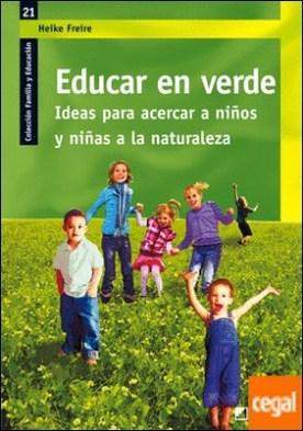 Educar en verde. . Ideas para acercar a niños y niñas a la naturaleza por Freire Rodriguez, Heike PDF