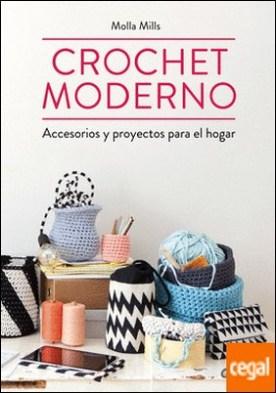 Crochet moderno . Accesorios y proyectos para el hogar