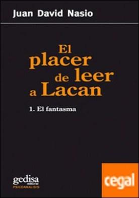 El placer de leer a Lacan . El fantasma