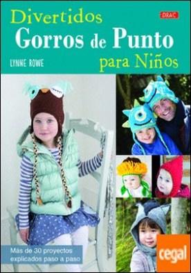 Divertidos gorros de punto para niños . Más de 30 proyectos explicados paso a paso por Rowe, Lynne PDF