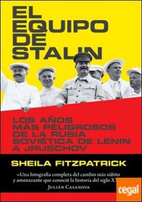 El equipo de Stalin . Los años más peligrosos de la Rusia soviética, de Lenin a Jrushchov