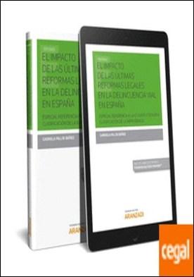 El impacto de las últimas reformas legales en la delincuencia vial en España(Papel + e-book) . Especial referencia a la LO 1/2015 y su nueva clasificación de la imprudencia por Pallín Ibañez, Gabriela