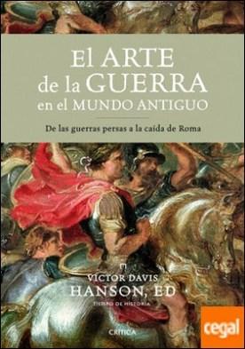 El arte de la guerra en el mundo antiguo . De las guerras persas a la caída de Roma