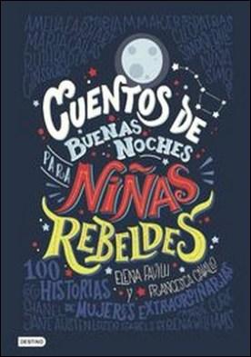 Cuentos de buenas noches para niñas rebeldes (versión española). 100 historias de mujeres extraordinarias