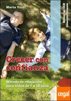 Crecer con confianza . Método de relajación para niños de 7 a 12 años