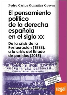 El pensamiento político de la derecha española en el siglo XX . De la crisis de la Restauración (1898), a la crisis del Estado de partidos (2015)