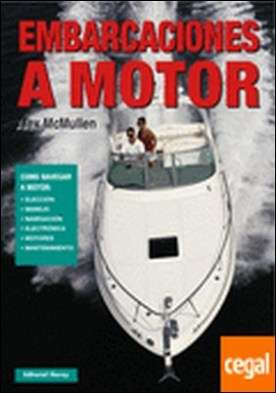 Embarcaciones a motor . COMO NAVEGAR A MOTOR: ELECCION,MANEJO,NAVEGACION,ELECTRONICA,MOTORES,MANTENIMIEN