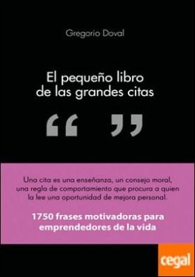 El pequeño libro de las grandes citas . 1.750 frases motivadoras para emprendedores de la propia vida