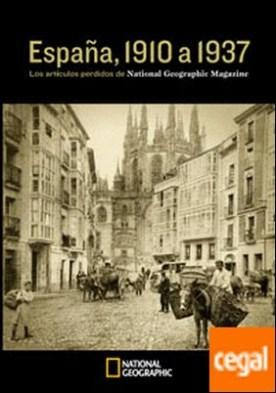 España: 1910 a 1937. . Los reportajes perdidos de National Geographic Magazine