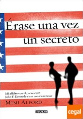 Érase una vez un secreto (Once upon a secret) . Mi affaire con el presidente John F. Kennedy y sus consecuencias