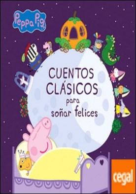 Cuentos clásicos para soñar felices (Peppa Pig. Primeras lecturas)