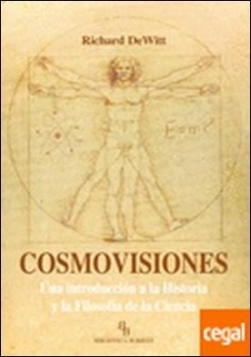 Cosmovisiones . una introducción a la historia y la filosofía de la ciencia