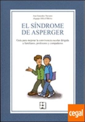 El Síndrome de Asperger . Guía para mejorar la convivencia escolar dirigida a familiares, profesores y compañeros
