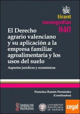 El derecho agrario valenciano y su aplicación a la empresa familiar agroalimentaria y los usos del suelo por Ramón Fernández, Francisca PDF