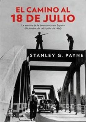 El camino al 18 de julio. La erosión de la democrácia en España (diciembre de 1935 - julio de 1936)