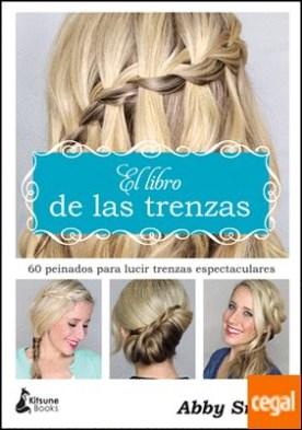 El libro de las trenzas . 60 peinados para lucir trenzas espectaculares