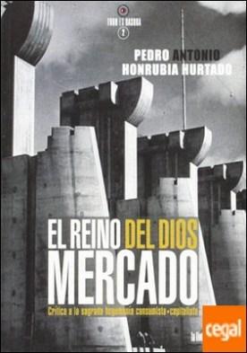El reino del dios mercado . Crítica a la sagrada hegemonía consumista-capitalista por Pedro Antonio Honrubia Hurtado