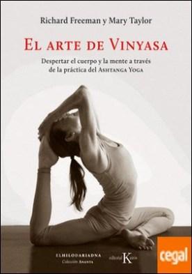 El arte de Vinyasa . Despertar el cuerpo y la mente a través de la práctica del Ashtanga Yoga por Freeman, Richard PDF