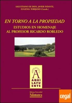 En torno a la propiedad: estudios en homenaje al profesor Ricardo Robledo por De Dios, Salustiano PDF