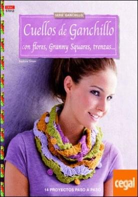 Cuellos de ganchillo con flores, granny squares, trenzas . 14 proyectos paso a paso